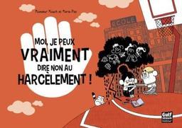 Moi, je peux vraiment dire non au harcèlement ! / Monsieur Mouch et Maria-Paz   Combarnous, Pierre (1978?-....). Auteur
